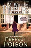 Phelps, M. William: Perfect Poison: A Female Serial Killer's Deadly Medicine