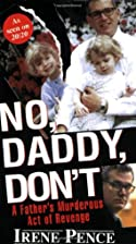 No, Daddy, Don't! by Irene Pence
