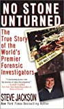 Jackson, Steve: No Stone Unturned: The True Story of the World&#39;s Premier Forensic Investigators
