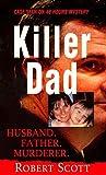 Scott, Robert: Killer Dad: Husband, Father, Murderer