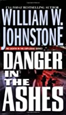 Danger in the Ashes by William W. Johnstone