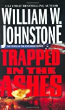 Trapped in the Ashes by William W. Johnstone