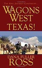 Wagons West: Texas! by Dana Fuller Ross