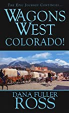 Wagons West: Colorado by Dana Fuller Ross