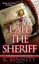 I Ate The Sheriff by K. Bennett