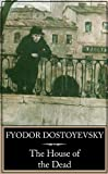 Dostoevsky, Fyodor M.: The House of the Dead