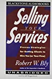 Bly, Robert W.: Selling Your Services