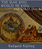 Rudyard Kipling: The Man Who Would Be King and Other Stories (Library Edition)