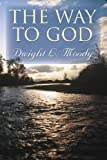 Dwight Lyman Moody: The Way to God (Library Edition)