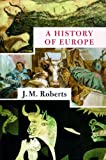 Roberts, J. M.: A History of Europe, Part 1: Library Edition