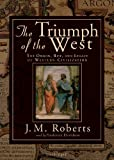 Roberts, J. M.: The Triumph of the West: The Origin, Rise, and Legacy of Western Civilization