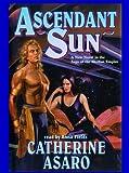 Asaro, Catherine: Ascendant Sun (Saga of the Skolian Empire)