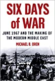 Oren, Michael B.: Six Days of War: June 1967 and the Making of the Middle East