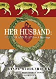 Middlebrook, Diane: Her Husband: Hughes and Plath: Portrait of a Marriage