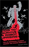 Daniel H. Wilson: How to Survive a Robot Uprising [UNABRIDGED]