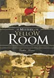 Gaston Leroux: The Mystery of the Yellow Room: Extraordinary Adventures of Joseph Rouletabille, Reporter (Library Edition)