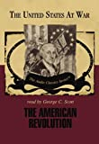 George H. Smith: The American Revolution (Part 1 -and- Part 2) (The United States at War - Audio Classics series)
