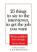 25 Things to Say to the Interviewer, to Get…