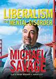 Savage, Michael: Liberalism Is a Mental Disorder: An Oasis Recording, Library Edition
