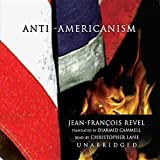 Revel, Jean-Francois: Antiamericanism: Library Edition-MP3 format