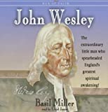 Basil Miller: John Wesley: Men and Women of Faith Series (Men of Faith (Blackstone))