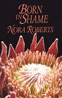 Roberts, Nora: Born in Shame