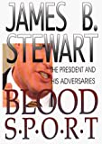 Stewart, James B.: Blood Sport: The President and His Adversaries