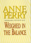 Perry, Anne: Weighed in the Balance