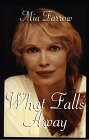 Farrow, Mia: What Falls Away
