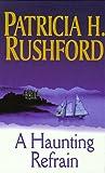 Rushford, Patricia H.: A Haunting Refrain