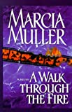 Muller, Marcia: A Walk Through the Fire