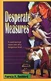 Patricia H. Rushford: Desperate Measures
