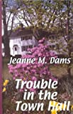 Dams, Jeanne M.: Trouble in the Town Hall (Dorothy Martin Mysteries, No. 2)