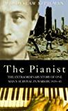 Szpilman, Wladyslaw: The Pianist: The Extraordinary Story of One Man's Survival in Warsaw, 1939-45