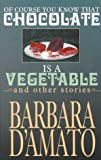 D'Amato, Barbara: Of Course You Know That Chocolate is a Vegetable and Other Stories (Five Star First Edition Mystery)