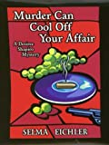 Eichler, Selma: Murder Can Cool Off Your Affair: A Desiree Shapiro Mystery