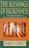 Stanley, Charles F.: The Blessings of Brokenness: Why God Allows Us to Go Through Hard Times