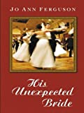 Ferguson, Jo Ann: His Unexpected Bride