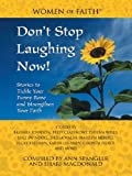 Spangler, Ann and Shari Macdonald, Compiled by: Don&#39;t Stop Laughing Now!: Stories to Tickle Your Funny Bone and Strengthen Your Faith