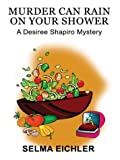 Eichler, Selma: Murder Can Rain on Your Shower: A Desiree Shapiro Mystery