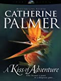 Palmer, Catherine: A Kiss of Adventure: Treasures of the Heart #1 (HeartQuest)