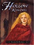 Clare B. Dunkle: The Literacy Bridge - Large Print - The Hollow Kingdom