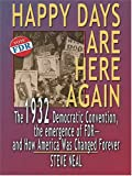 Neal, Steven: Happy Days Are Here Again: The 1932 Democratic Convention, The Emergence Of FDR--And How America Was Changed Forever
