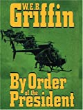Griffin, W. E. B.: By Order Of The President