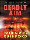 Patricia H. Rushford: Deadly Aim (Angel Delaney Mystery Series #1)