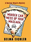 Selma Eichler: Murder Can Mess Up Your Mascara (Desiree Shapiro Mystery #12)