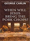 Carlin, George: When Will Jesus Bring The Pork Chops?