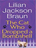 Braun, Lilian Jackson: The Cat Who Dropped a Bombshell