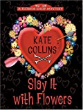 Kate Collins: Slay It with Flowers (Flower Shop Mysteries, No. 2)