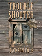 Trouble Shooter by Jackson Cole